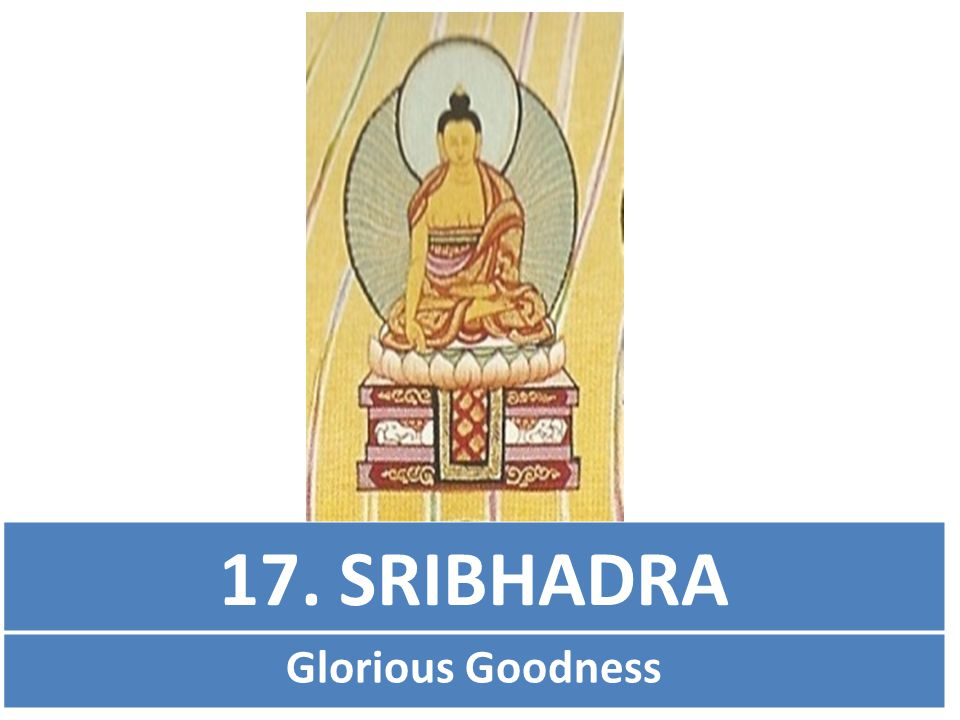 17. SRIBHADRA Glorious Goodness