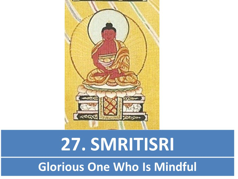 27. SMRITISRI Glorious One Who Is Mindful