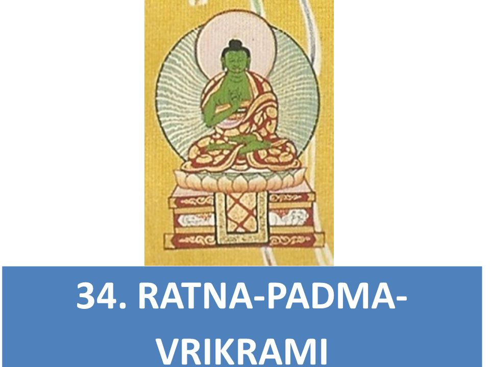 34. RATNA-PADMA- VRIKRAMI All-Subduing Jewel Lotus