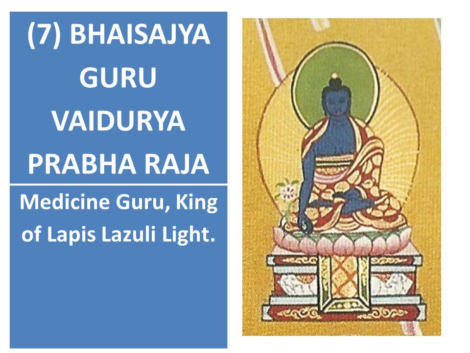 (7) BHAISAJYA GURU VAIDURYA PRABHA RAJA Medicine Guru, King of Lapis Lazuli Light.