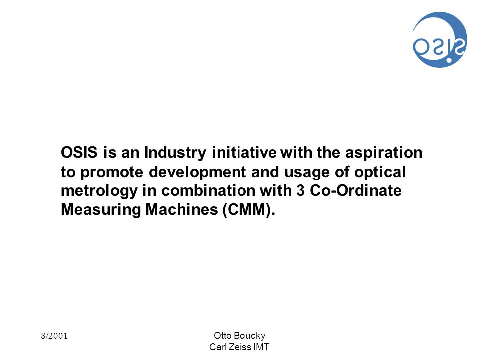 8/2001Otto Boucky Carl Zeiss IMT Complexity and high integration costs are the foremost reasons that prevented large scale usage of optical sensors in combination with CMM's.