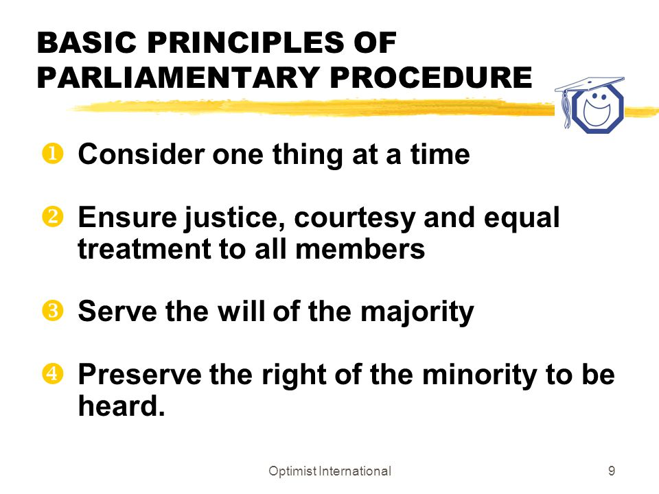 Optimist International8 TYPES OF ASSEMBLIES zMass Meetings: accomplish goals & objectives zLegislative bodies: enact laws zConventions: meetings of delegates zEstablished organizations