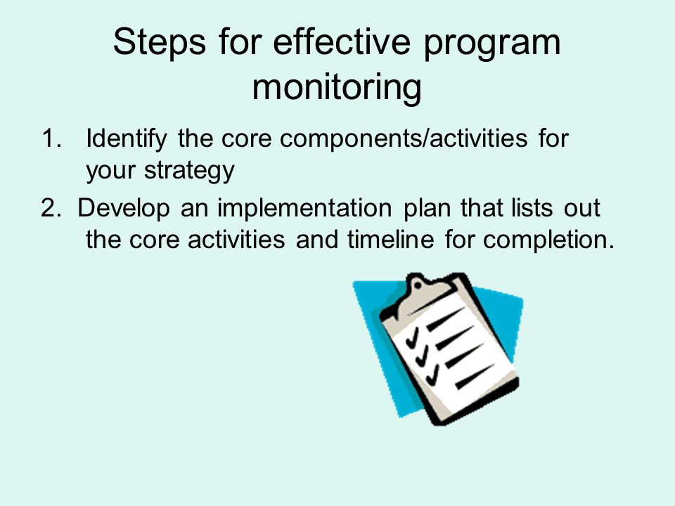 Steps for effective program monitoring 1.Identify the core components/activities for your strategy 2.