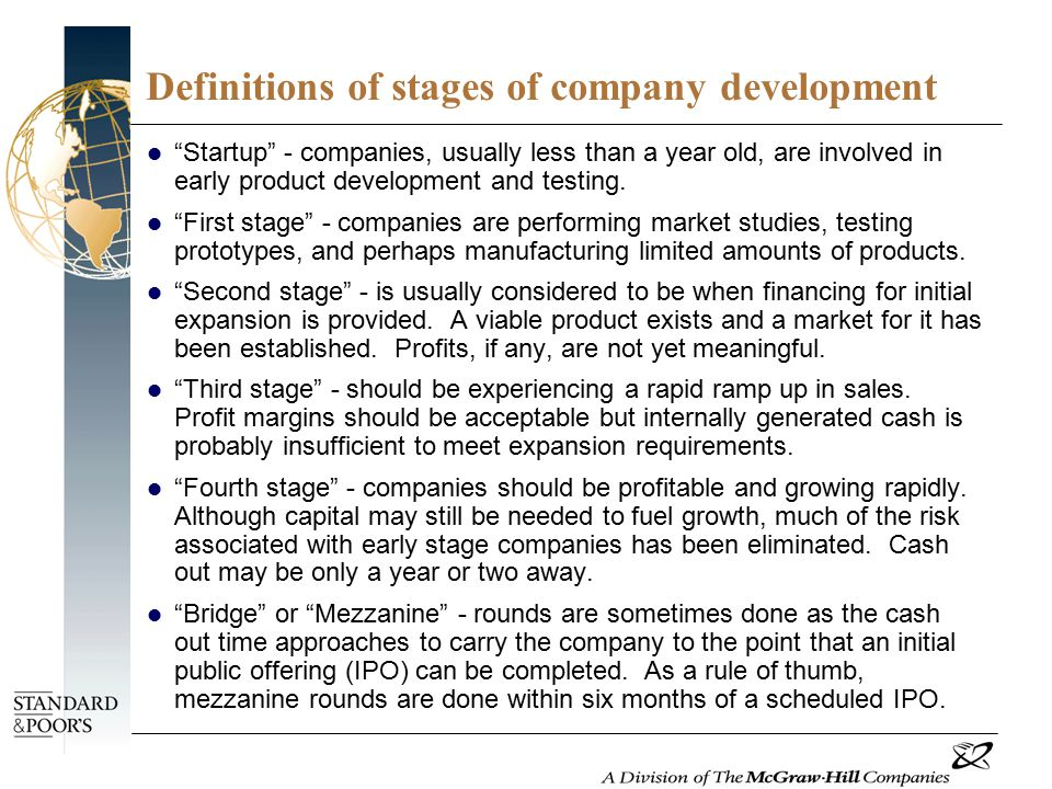 Definitions of stages of company development Startup - companies, usually less than a year old, are involved in early product development and testing.
