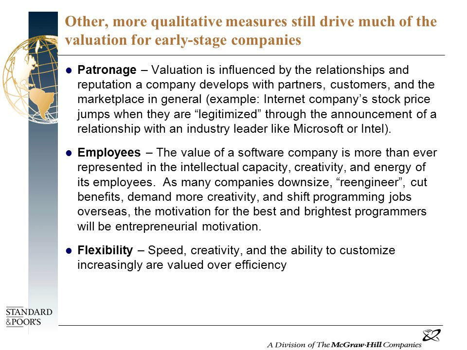 Other, more qualitative measures still drive much of the valuation for early-stage companies Patronage – Valuation is influenced by the relationships