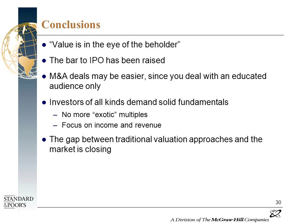 "30 Conclusions ""Value is in the eye of the beholder"" The bar to IPO has been raised M&A deals may be easier, since you deal with an educated audience"