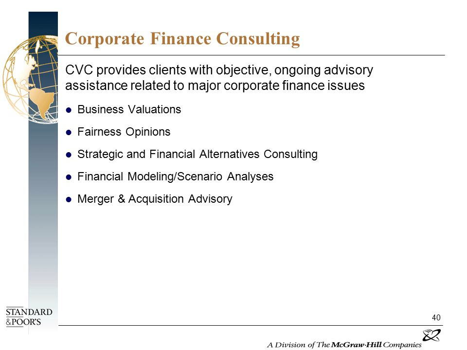 40 Corporate Finance Consulting CVC provides clients with objective, ongoing advisory assistance related to major corporate finance issues Business Va