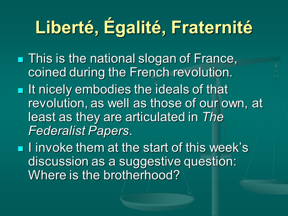 Liberté, Égalité, Fraternité This is the national slogan of France, coined during the French revolution. This is the national slogan of France, coined