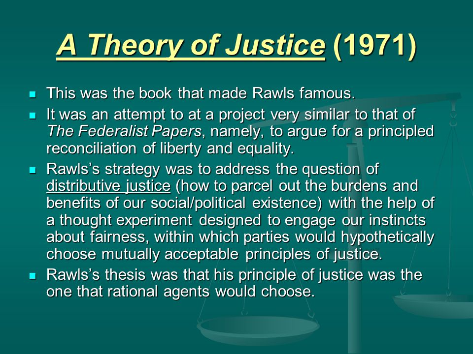 theory of justice rawls essay The conventional accounts of justice normally begin by stating a fundamental rule of aristotle – justice is to treat equals equally and unequals unequally, and that.