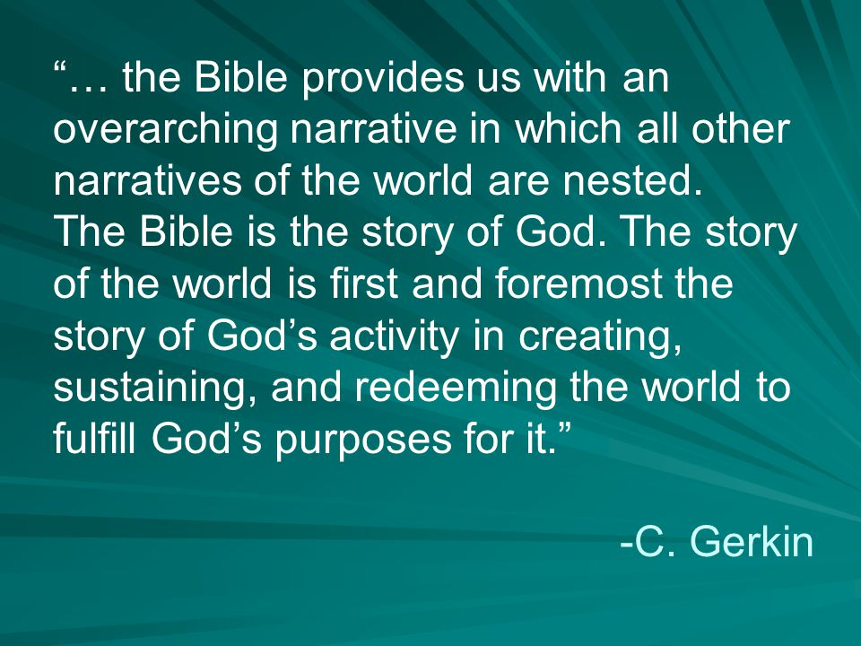… the Bible provides us with an overarching narrative in which all other narratives of the world are nested.
