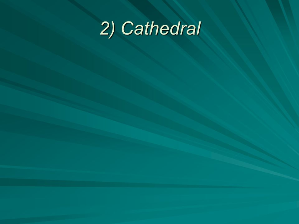 2) Cathedral