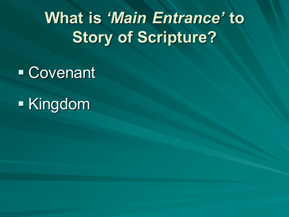 What is 'Main Entrance' to Story of Scripture?  Covenant  Kingdom