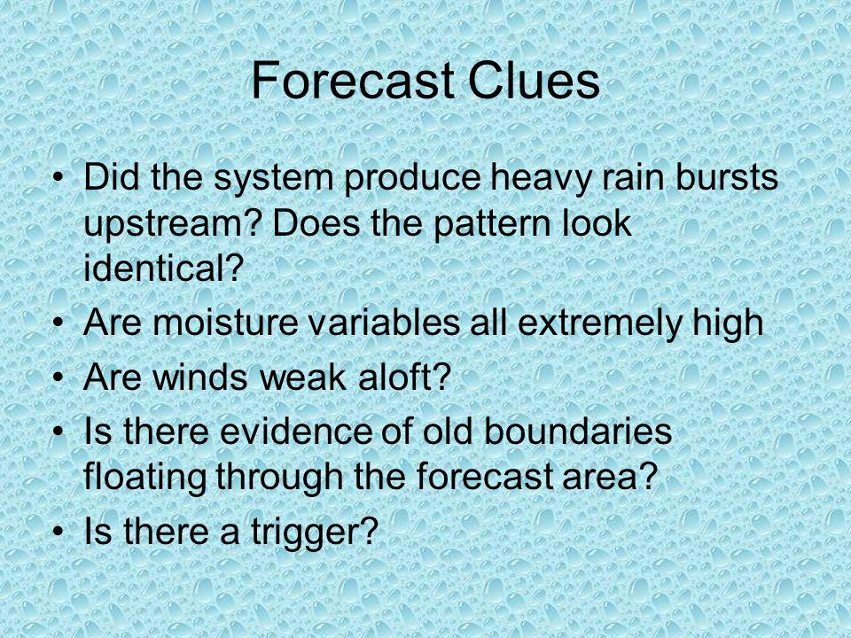 Forecast Clues Did the system produce heavy rain bursts upstream.