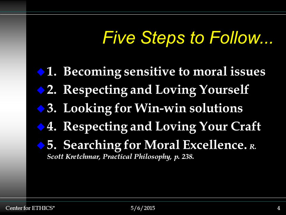 Center for ETHICS*5/6/20154 Five Steps to Follow...