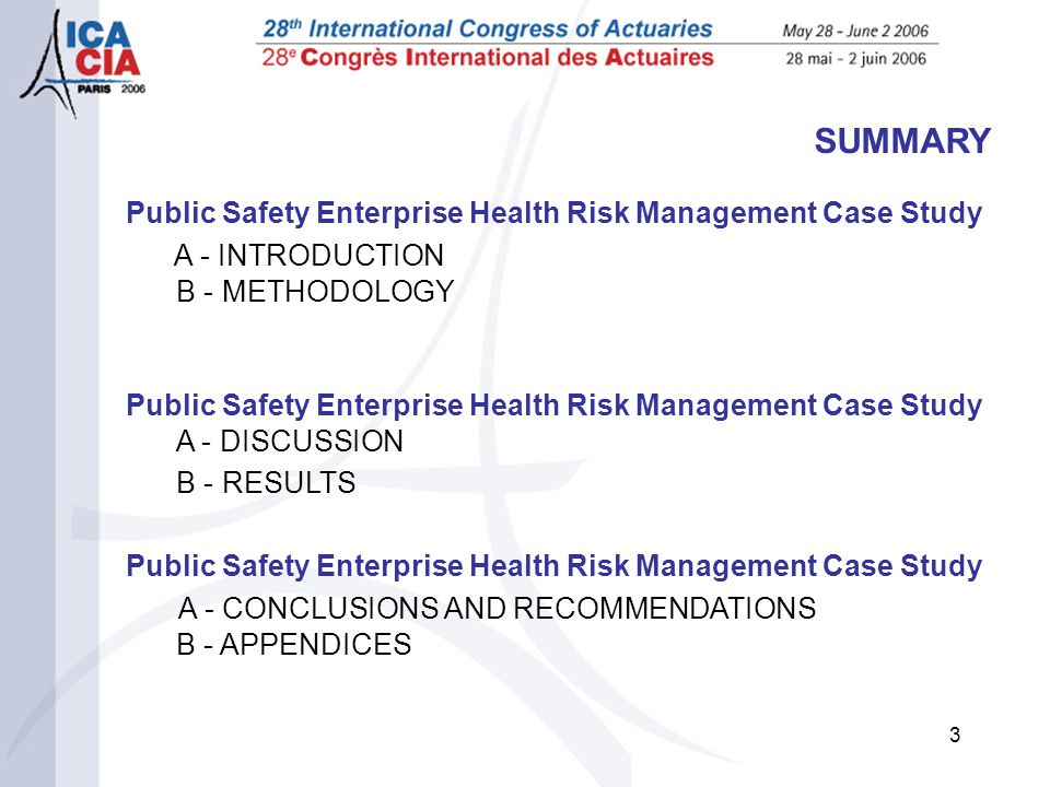 3 SUMMARY Public Safety Enterprise Health Risk Management Case Study A - INTRODUCTION B - METHODOLOGY Public Safety Enterprise Health Risk Management Case Study A - DISCUSSION B - RESULTS Public Safety Enterprise Health Risk Management Case Study A - CONCLUSIONS AND RECOMMENDATIONS B - APPENDICES