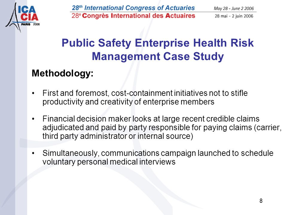 9 Public Safety Enterprise Health Risk Management Case Study Methodology (continued): Designed as early intervention for employees in need of immediate treatment (e.g., very high blood pressure such as 180/120) Individual shock (over $25,000 net of employee cost-sharing) claims incurred and paid over ten month period laddered up to $500,000 using actual distribution