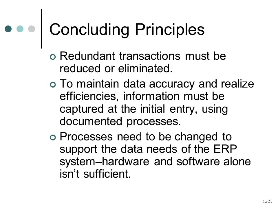 1a-21 Concluding Principles Redundant transactions must be reduced or eliminated. To maintain data accuracy and realize efficiencies, information must