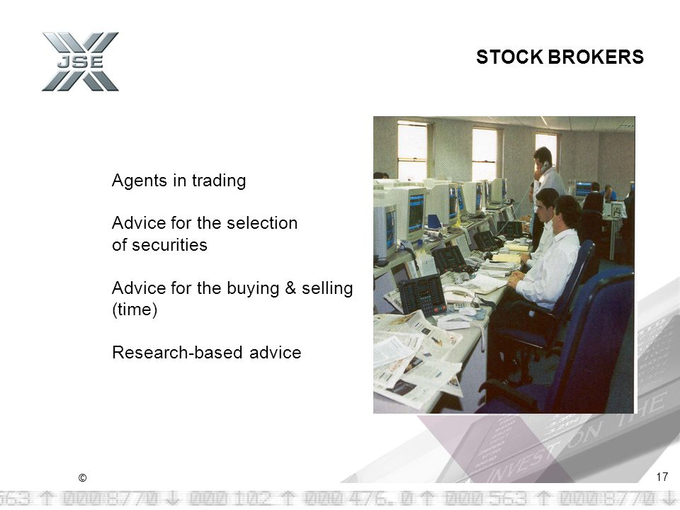 © 17 STOCK BROKERS Agents in trading Advice for the selection of securities Advice for the buying & selling (time) Research-based advice