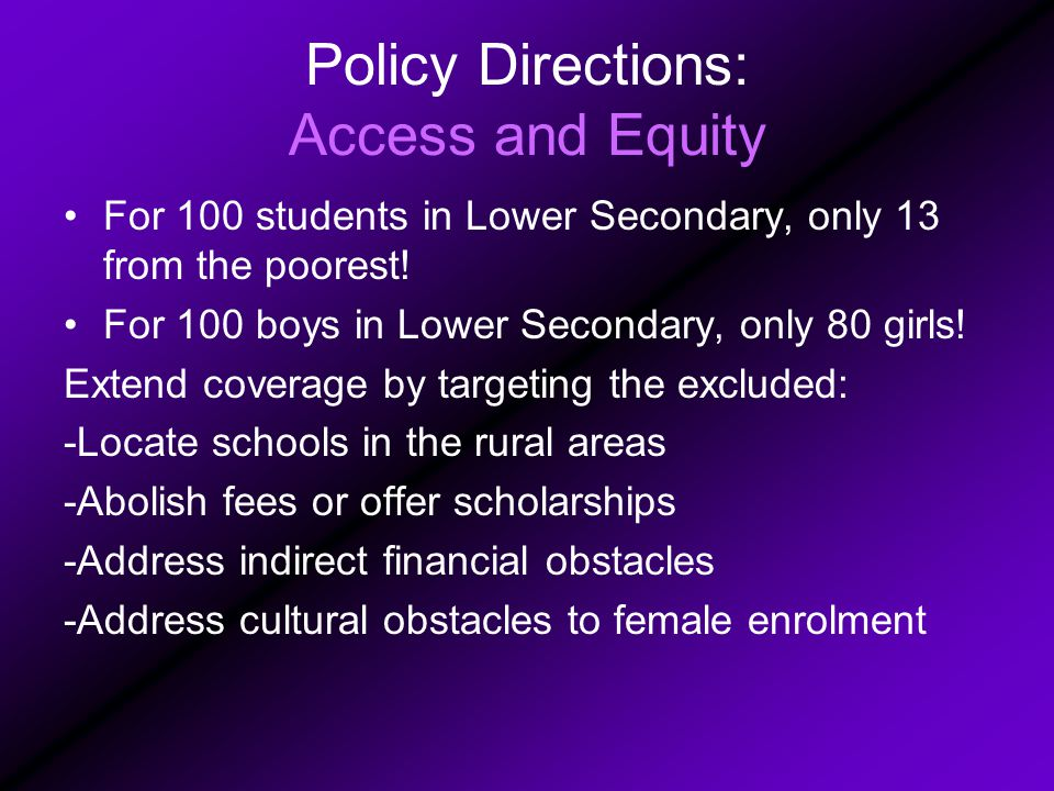 Policy Directions: Access and Equity For 100 students in Lower Secondary, only 13 from the poorest.