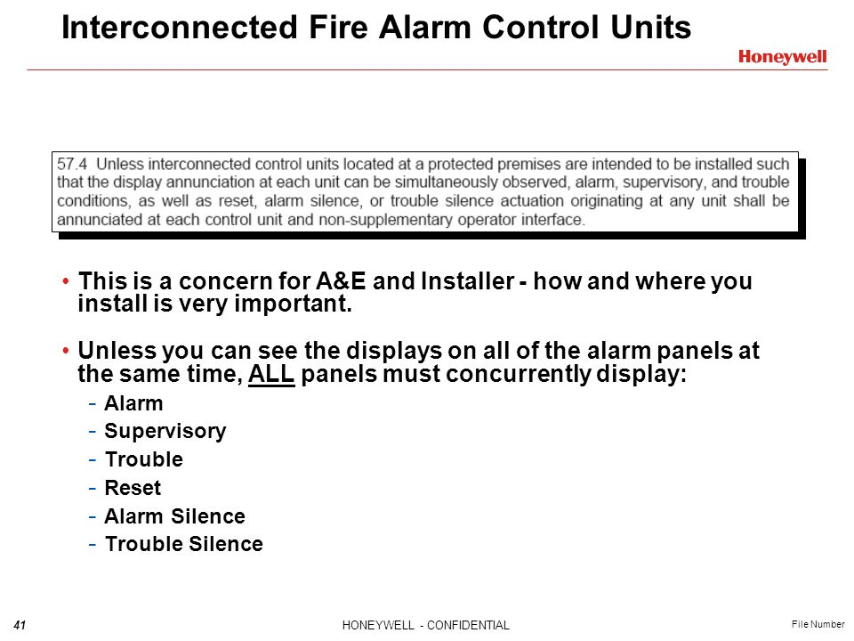 41HONEYWELL - CONFIDENTIAL File Number Interconnected Fire Alarm Control Units This is a concern for A&E and Installer - how and where you install is very important.