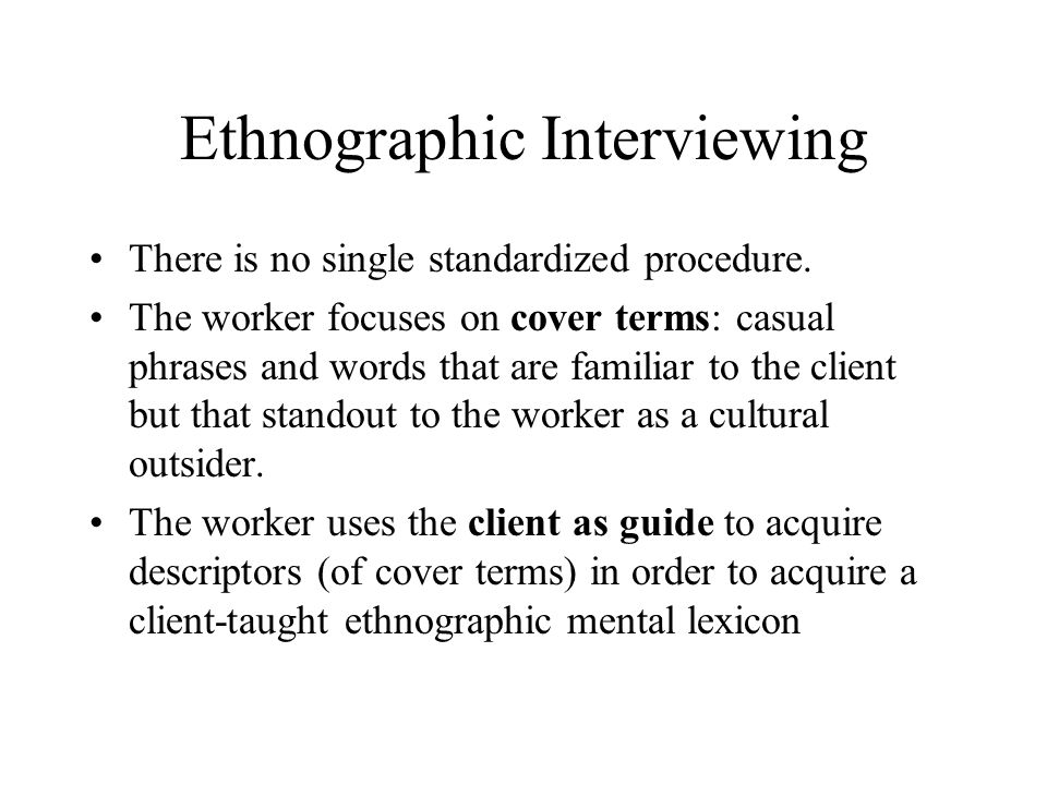 Ethnographic Interviewing There is no single standardized procedure.