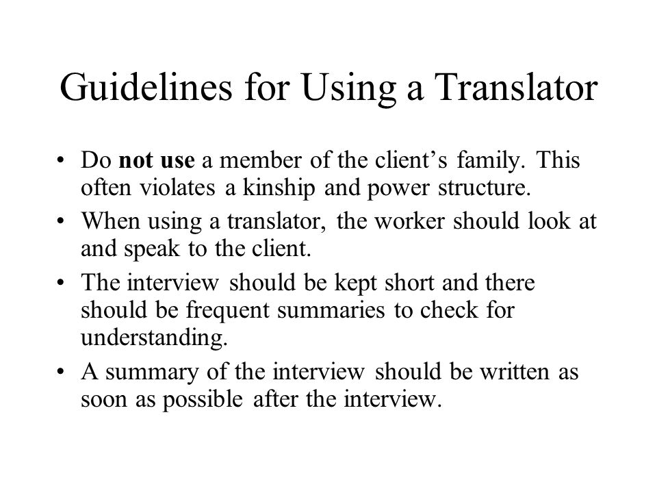 Guidelines for Using a Translator Do not use a member of the client's family.