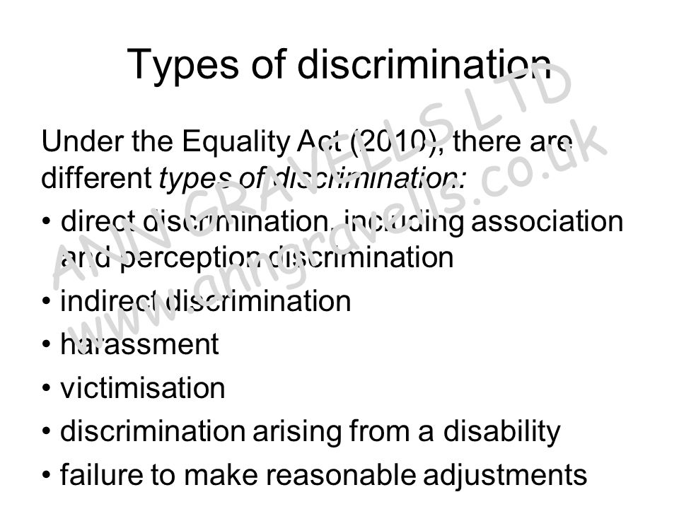 Types of discrimination Under the Equality Act (2010), there are different types of discrimination: direct discrimination, including association and p