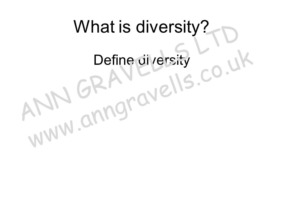 What is diversity? Define diversity ANN GRAVELLS LTD www.anngravells.co.uk