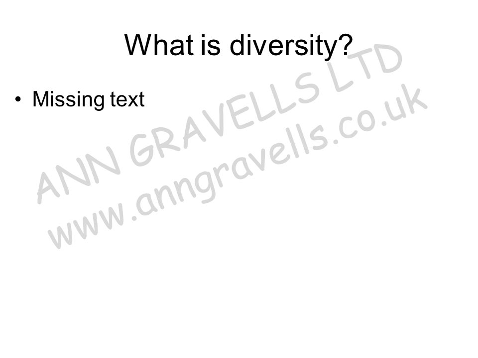 What is diversity? Missing text ANN GRAVELLS LTD www.anngravells.co.uk