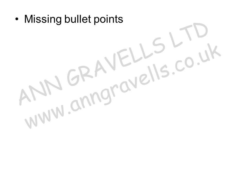 Missing bullet points ANN GRAVELLS LTD www.anngravells.co.uk