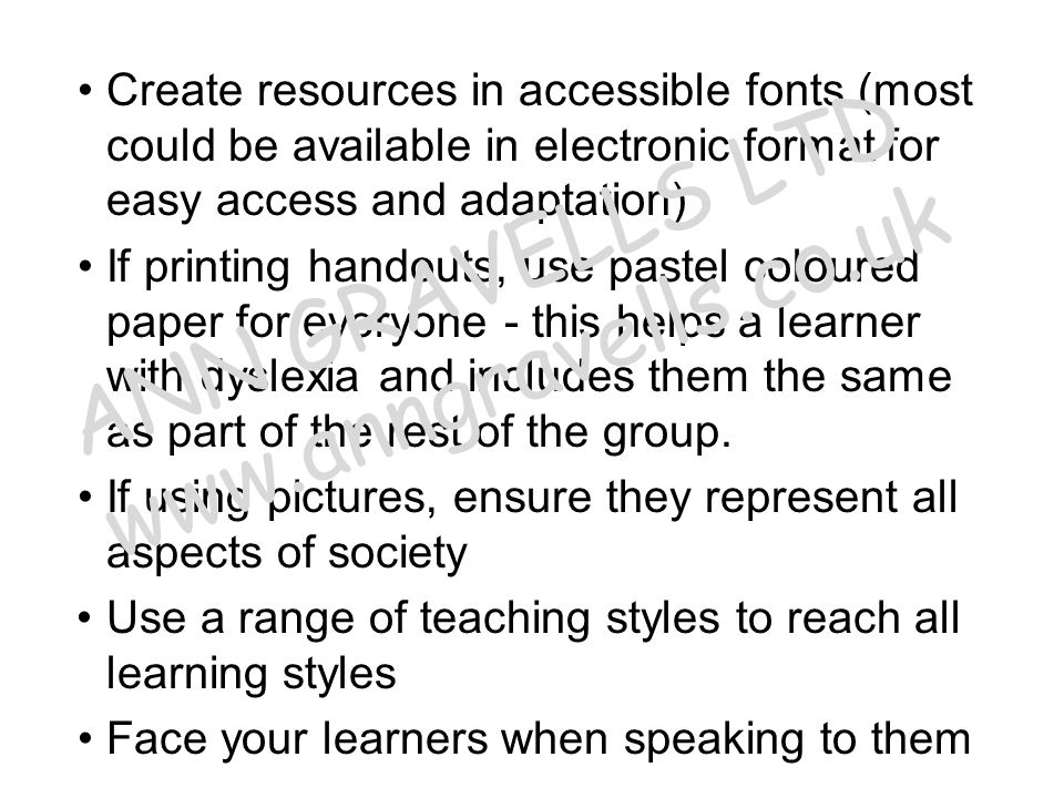 Create resources in accessible fonts (most could be available in electronic format for easy access and adaptation) If printing handouts, use pastel co