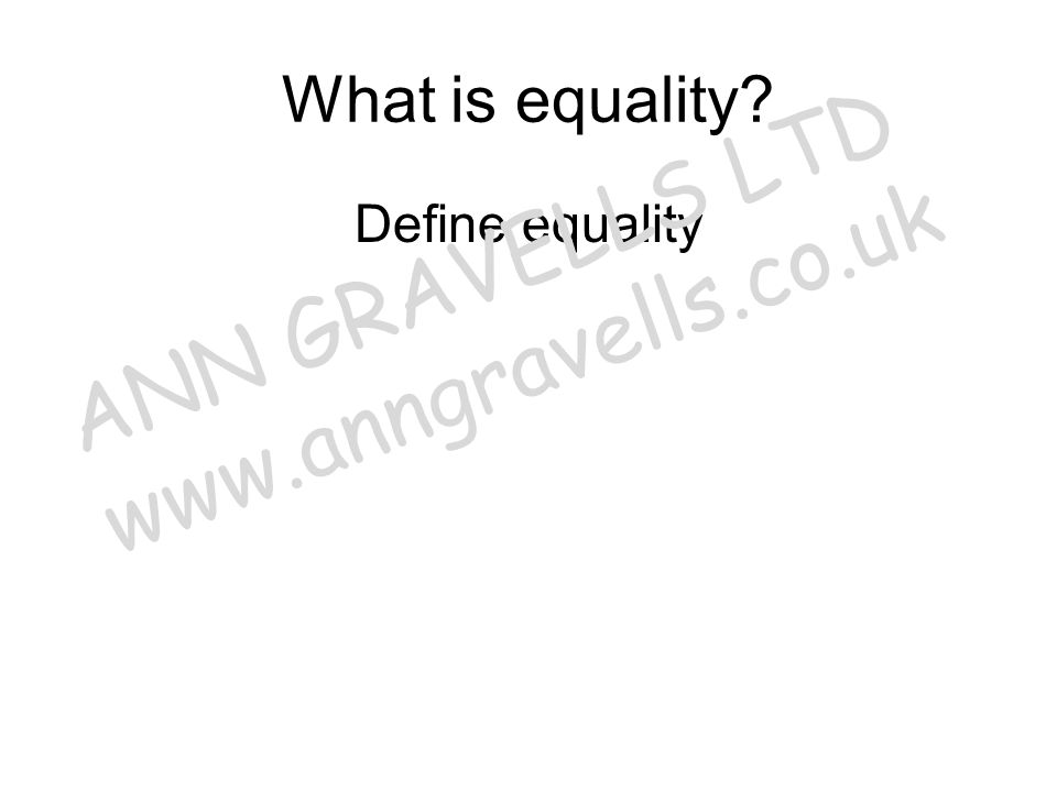 What is equality? Missing text ANN GRAVELLS LTD www.anngravells.co.uk