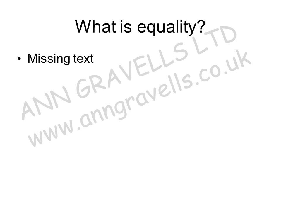 In the past, equality has often been described as everyone being the same or having the same opportunities Nowadays, it can be described as everyone being different, but having equal rights Equality of opportunity is a concept underpinned by legislation ANN GRAVELLS LTD www.anngravells.co.uk