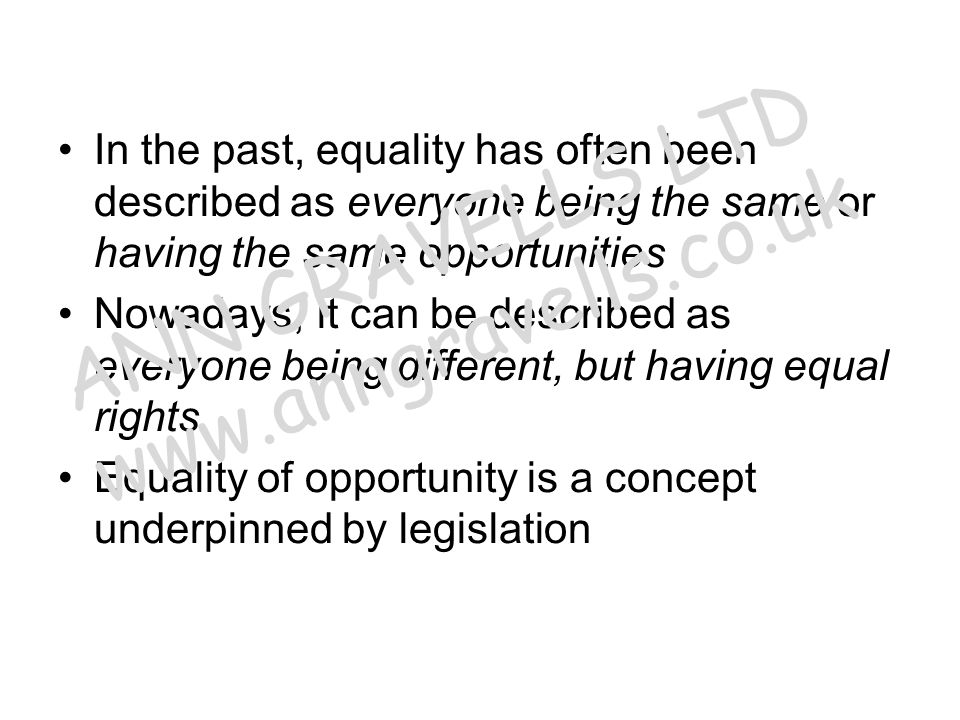 Equality Act (2010) The Equality Act (2010) replaced all previous anti-discrimination legislation and consolidated it into one act for England, Scotland and Wales There are separate requirements in Northern Ireland ANN GRAVELLS LTD www.anngravells.co.uk