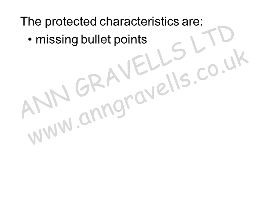 The protected characteristics are: missing bullet points ANN GRAVELLS LTD www.anngravells.co.uk