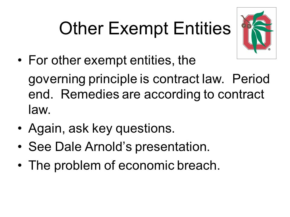 Other Exempt Entities For other exempt entities, the governing principle is contract law.