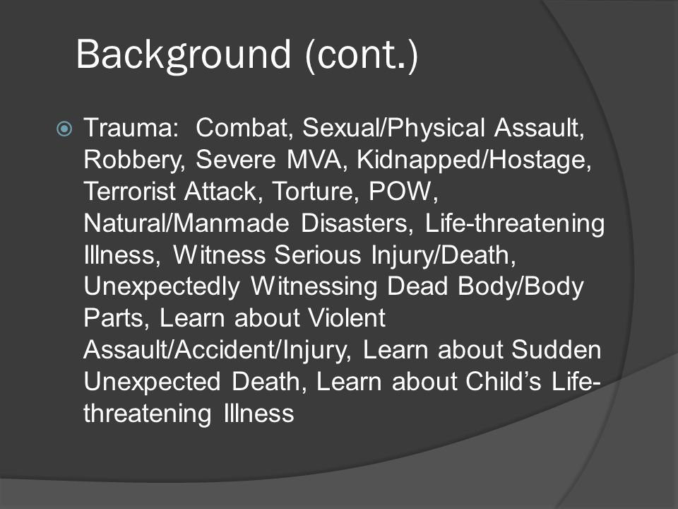 Background (cont.)  PTSD and TBI caused by explosive blasts are considered the signature injuries of OIF/OEF