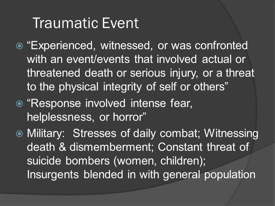 PTSD in Criminal Matters (cont.)  Direct link between particular trauma and a specific crime (cont.) Characteristics of crimes directly linked to traumatic events ○ Often no criminal history ○ Unable to offer coherent explanation of the behavior ○ Difficult to discern any current motivation for the crime ○ Choice of victim may seem accidental ○ Apparently benign situation may result in violence ○ There may be amnesia surrounding all or part of the crime ○ May report numerous stressors prior to the crime that related psychologically or literally to the trauma ○ Act may be linked realistically or symbolically to the original trauma (individual usually unaware of this connection)
