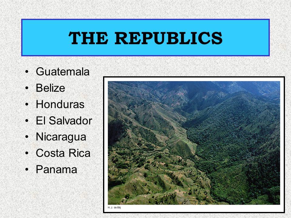 THE REPUBLICS Guatemala Belize Honduras El Salvador Nicaragua Costa Rica Panama