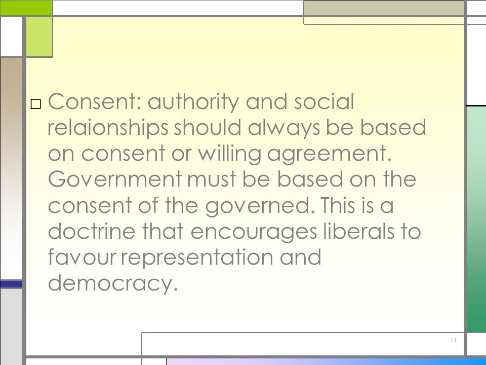 11 □Consent: authority and social relaionships should always be based on consent or willing agreement. Government must be based on the consent of the