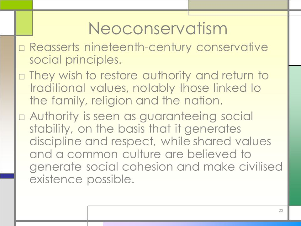 23 Neoconservatism □Reasserts nineteenth-century conservative social principles. □They wish to restore authority and return to traditional values, not