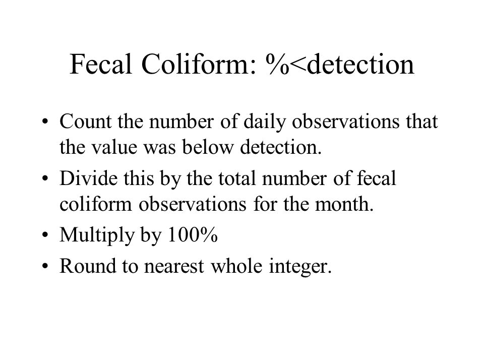 Fecal Coliform: %<detection Count the number of daily observations that the value was below detection. Divide this by the total number of fecal colifo