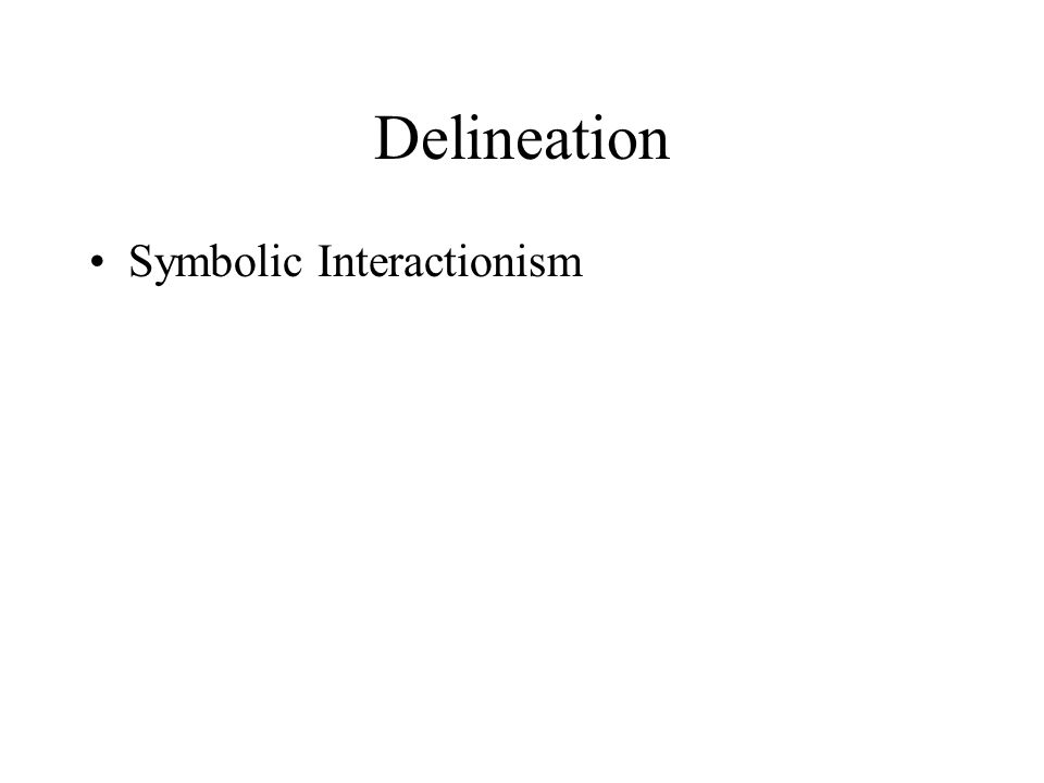 Delineation Symbolic Interactionism