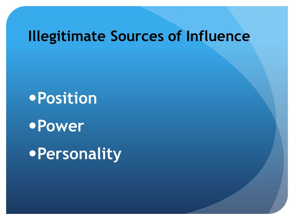 Illegitimate Sources of Influence Position Power Personality