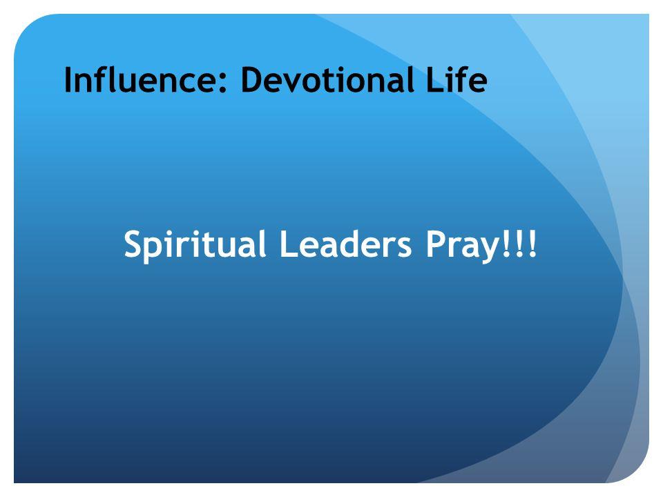 Influence: Devotional Life Spiritual Leaders Pray!!!
