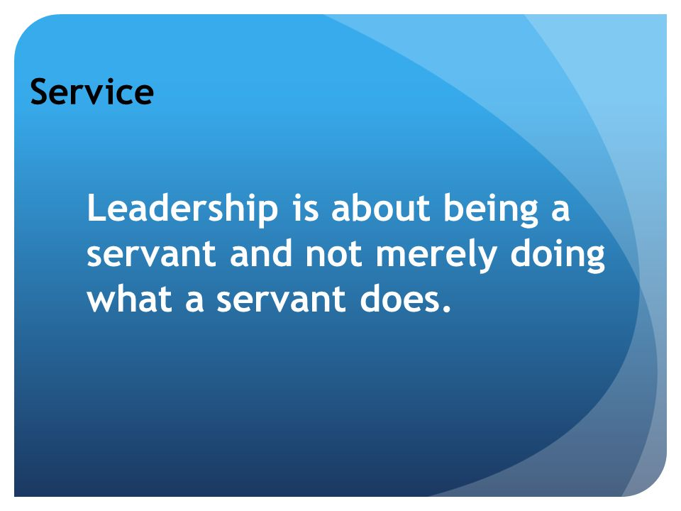 Service Leadership is about being a servant and not merely doing what a servant does.