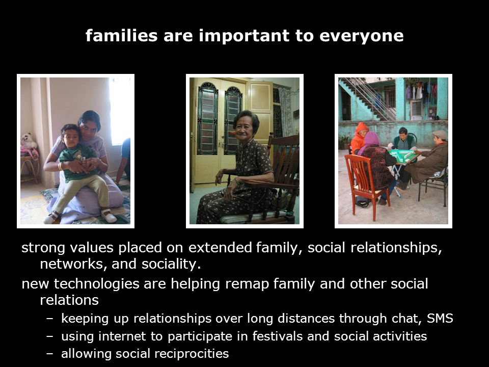 31 families are important to everyone strong values placed on extended family, social relationships, networks, and sociality.