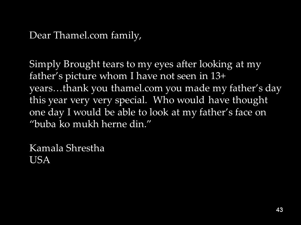 43 Dear Thamel.com family, Simply Brought tears to my eyes after looking at my father's picture whom I have not seen in 13+ years…thank you thamel.com you made my father's day this year very very special.