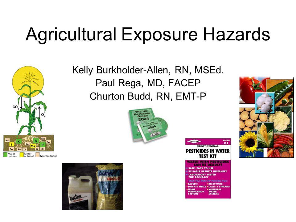 Agricultural Exposure Hazards Kelly Burkholder-Allen, RN, MSEd. Paul Rega, MD, FACEP Churton Budd, RN, EMT-P