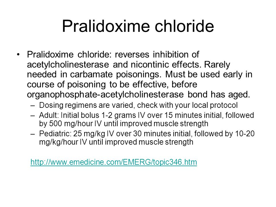 Pralidoxime chloride Pralidoxime chloride: reverses inhibition of acetylcholinesterase and nicontinic effects. Rarely needed in carbamate poisonings.